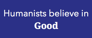 Humanists believe in GOOD